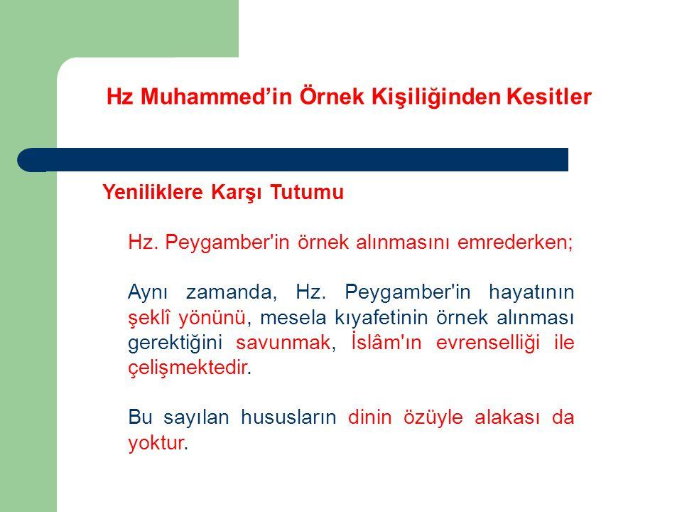 Hz Muhammed'in Örnek Kişiliğinden Kesitler Yeniliklere Karşı Tutumu Hz. Peygamber'in örnek alınmasını emrederken; Aynı zamanda, Hz. Peygamber'in hayat