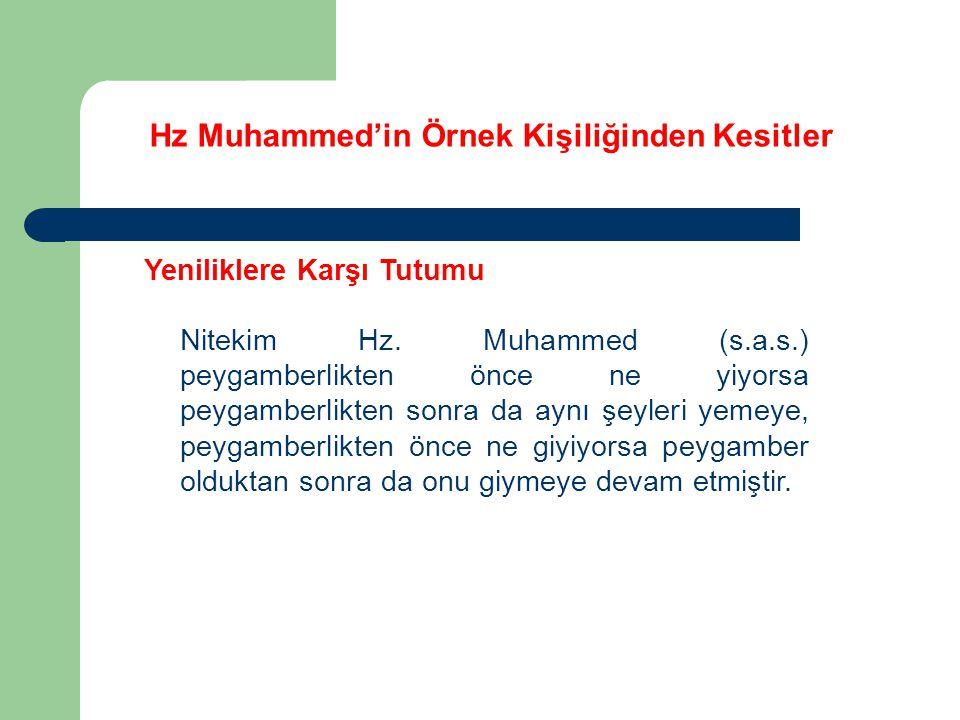 Hz Muhammed'in Örnek Kişiliğinden Kesitler Yeniliklere Karşı Tutumu Nitekim Hz. Muhammed (s.a.s.) peygamberlikten önce ne yiyorsa peygamberlikten sonr