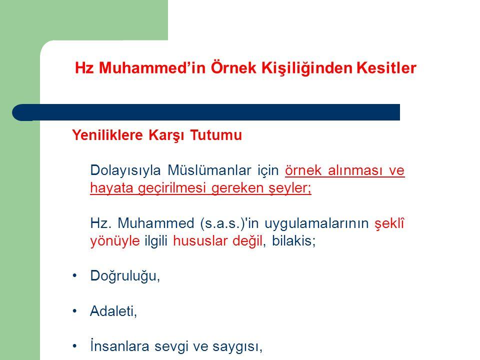 Hz Muhammed'in Örnek Kişiliğinden Kesitler Yeniliklere Karşı Tutumu Dolayısıyla Müslümanlar için örnek alınması ve hayata geçirilmesi gereken şeyler;