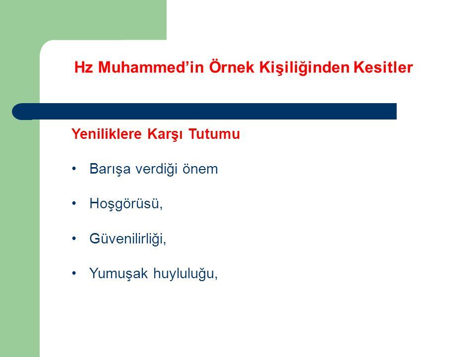 Hz Muhammed'in Örnek Kişiliğinden Kesitler Yeniliklere Karşı Tutumu Barışa verdiği önem Hoşgörüsü, Güvenilirliği, Yumuşak huyluluğu,