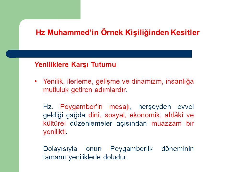Hz Muhammed'in Örnek Kişiliğinden Kesitler Yeniliklere Karşı Tutumu Yenilik, ilerleme, gelişme ve dinamizm, insanlığa mutluluk getiren adımlardır. Hz.