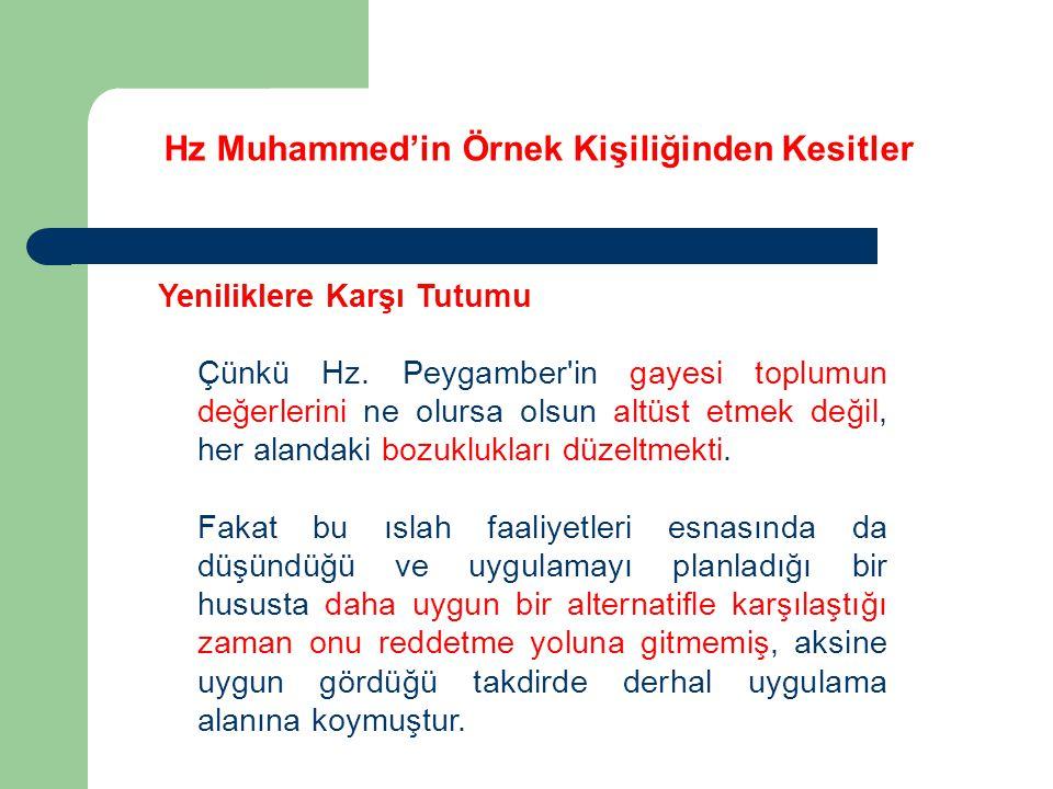 Hz Muhammed'in Örnek Kişiliğinden Kesitler Yeniliklere Karşı Tutumu Çünkü Hz. Peygamber'in gayesi toplumun değerlerini ne olursa olsun altüst etmek de
