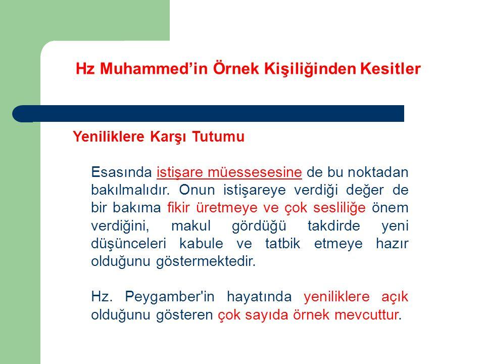 Hz Muhammed'in Örnek Kişiliğinden Kesitler Yeniliklere Karşı Tutumu Esasında istişare müessesesine de bu noktadan bakılmalıdır. Onun istişareye verdiğ