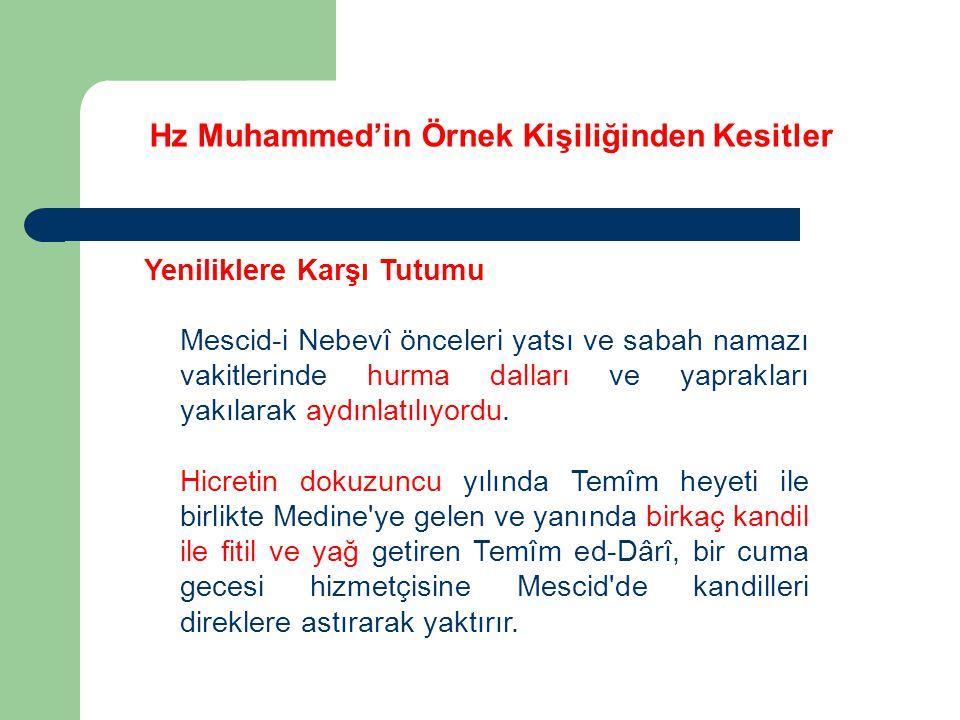 Hz Muhammed'in Örnek Kişiliğinden Kesitler Yeniliklere Karşı Tutumu Mescid-i Nebevî önceleri yatsı ve sabah namazı vakitlerinde hurma dalları ve yapra