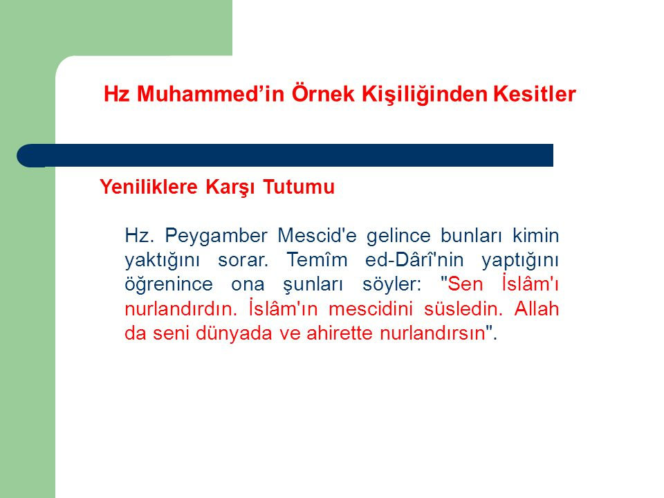 Hz Muhammed'in Örnek Kişiliğinden Kesitler Yeniliklere Karşı Tutumu Hz. Peygamber Mescid'e gelince bunları kimin yaktığını sorar. Temîm ed-Dârî'nin ya