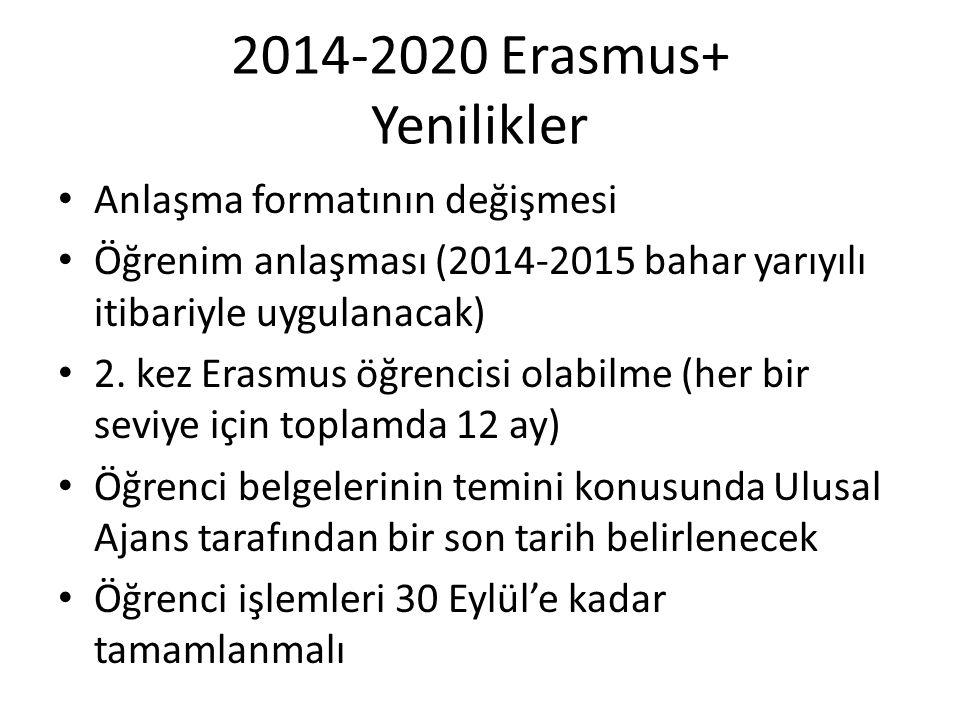 2014-2020 Erasmus+ Yenilikler Anlaşma formatının değişmesi Öğrenim anlaşması (2014-2015 bahar yarıyılı itibariyle uygulanacak) 2. kez Erasmus öğrencis