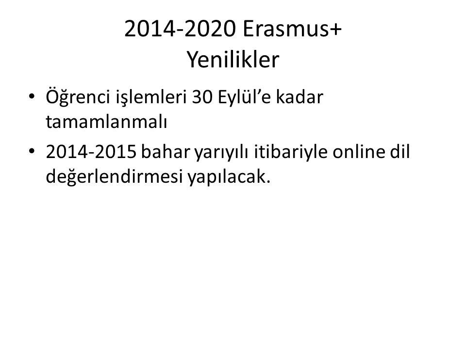 2014-2020 Erasmus+ Yenilikler Öğrenci işlemleri 30 Eylül'e kadar tamamlanmalı 2014-2015 bahar yarıyılı itibariyle online dil değerlendirmesi yapılacak