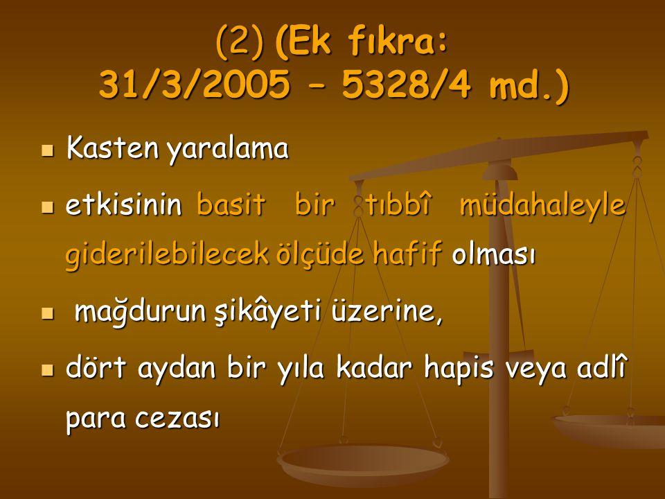 (2) (Ek fıkra: 31/3/2005 – 5328/4 md.) Kasten yaralama Kasten yaralama etkisinin basit bir tıbbî müdahaleyle giderilebilecek ölçüde hafif olması etkis