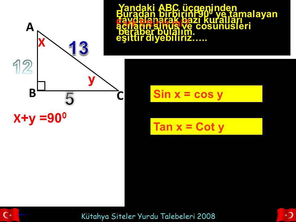 Kütahya Siteler Yurdu Talebeleri 2008 A C B X Yandaki ABC üçgeninden faydalanarak bazı kuralları beraber bulalım.