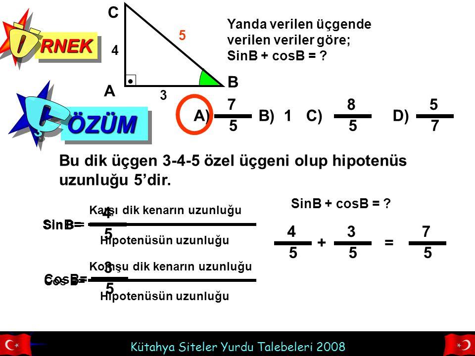 Kütahya Siteler Yurdu Talebeleri 2008 RNEKRNEK Yanda verilen üçgende verilen veriler göre; SinB + cosB = .