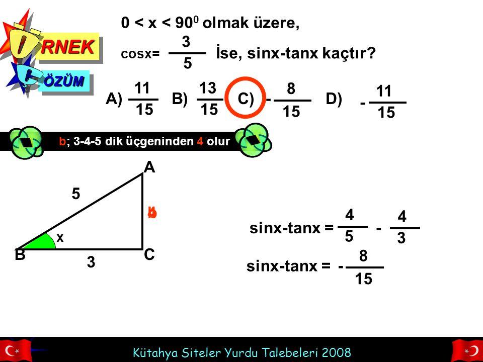 Kütahya Siteler Yurdu Talebeleri 2008 RNEKRNEK 0 < x < 90 0 ve IBCI // IDEI olmak üzere, ÖZÜMÖZÜM A) B) C) D) 2 5 3 4 4 5 3 5 sinx= .
