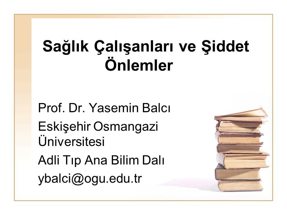 Sağlık Çalışanları ve Şiddet Önlemler Prof. Dr. Yasemin Balcı Eskişehir Osmangazi Üniversitesi Adli Tıp Ana Bilim Dalı ybalci@ogu.edu.tr