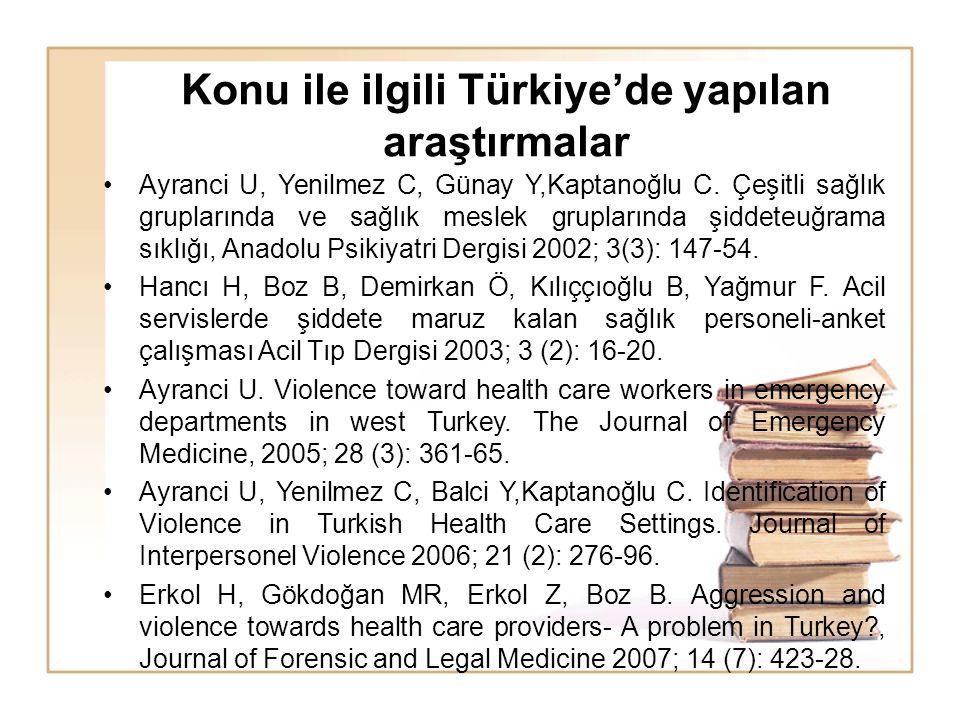 Konu ile ilgili Türkiye'de yapılan araştırmalar Ayranci U, Yenilmez C, Günay Y,Kaptanoğlu C. Çeşitli sağlık gruplarında ve sağlık meslek gruplarında ş
