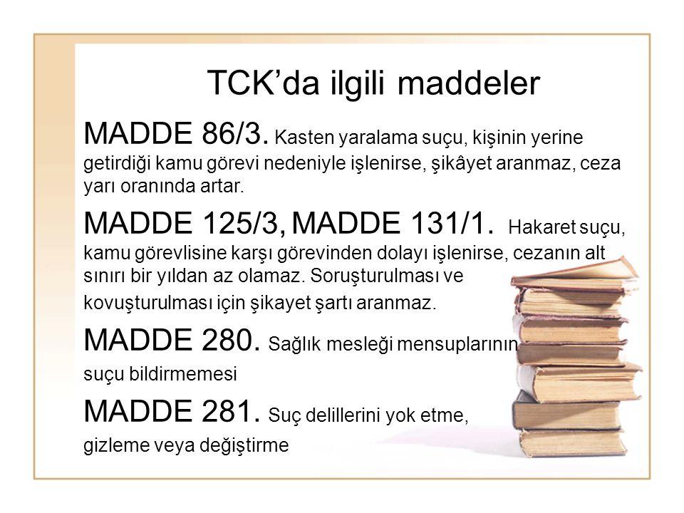 TCK'da ilgili maddeler MADDE 86/3. Kasten yaralama suçu, kişinin yerine getirdiği kamu görevi nedeniyle işlenirse, şikâyet aranmaz, ceza yarı oranında