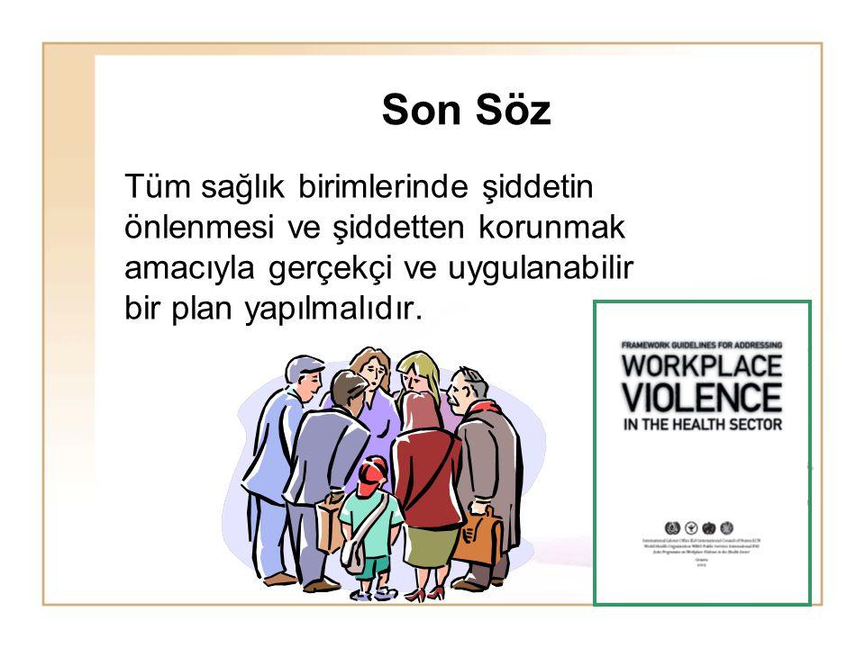Son Söz Tüm sağlık birimlerinde şiddetin önlenmesi ve şiddetten korunmak amacıyla gerçekçi ve uygulanabilir bir plan yapılmalıdır.