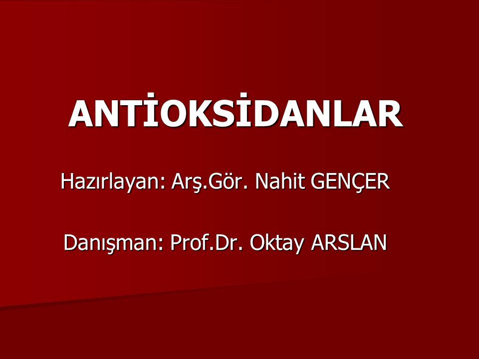 ANTİOKSİDANLAR Hazırlayan: Arş.Gör. Nahit GENÇER Danışman: Prof.Dr. Oktay ARSLAN