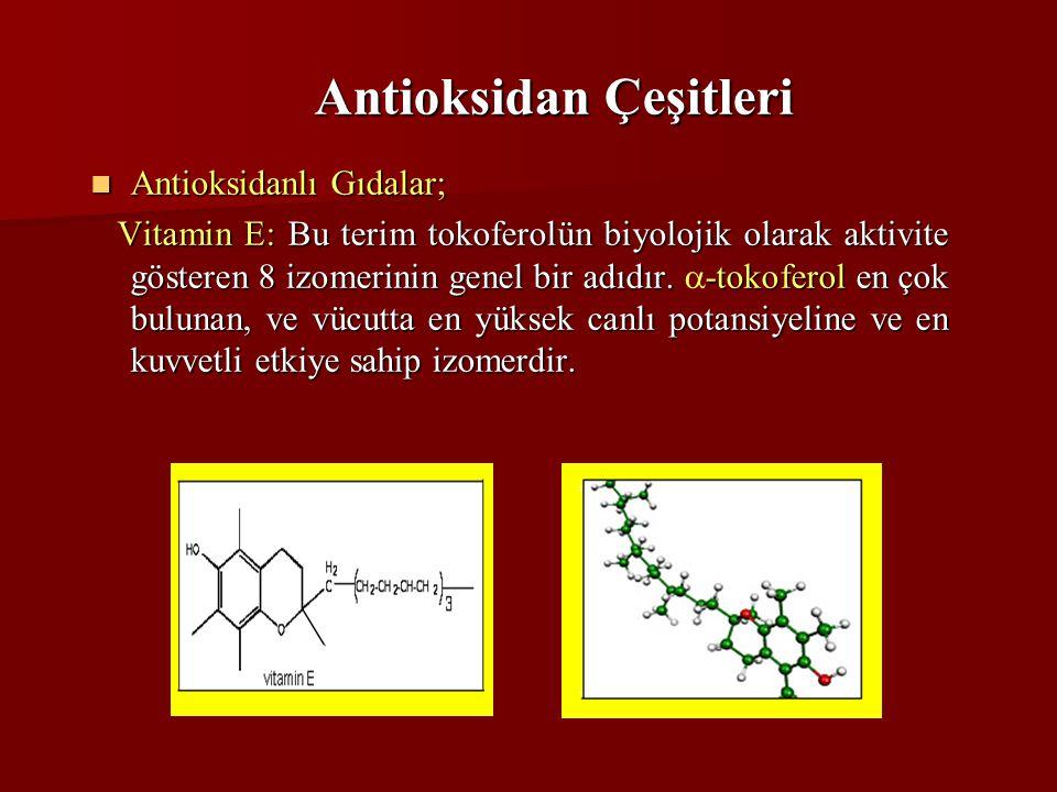 Antioksidan Çeşitleri Antioksidanlı Gıdalar; Antioksidanlı Gıdalar; Vitamin E: Bu terim tokoferolün biyolojik olarak aktivite gösteren 8 izomerinin ge
