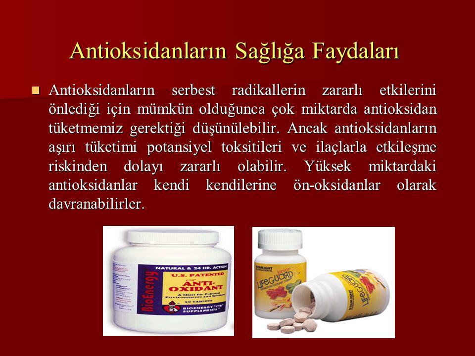 Antioksidanların Sağlığa Faydaları Antioksidanların serbest radikallerin zararlı etkilerini önlediği için mümkün olduğunca çok miktarda antioksidan tü