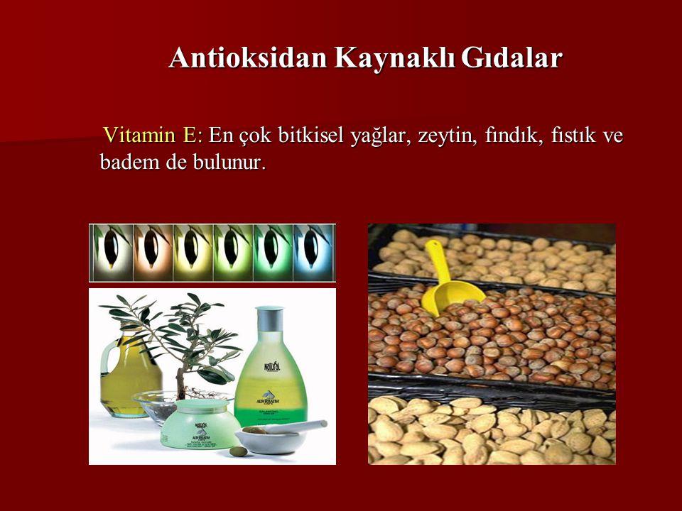 Antioksidan Kaynaklı Gıdalar Vitamin E: En çok bitkisel yağlar, zeytin, fındık, fıstık ve badem de bulunur. Vitamin E: En çok bitkisel yağlar, zeytin,