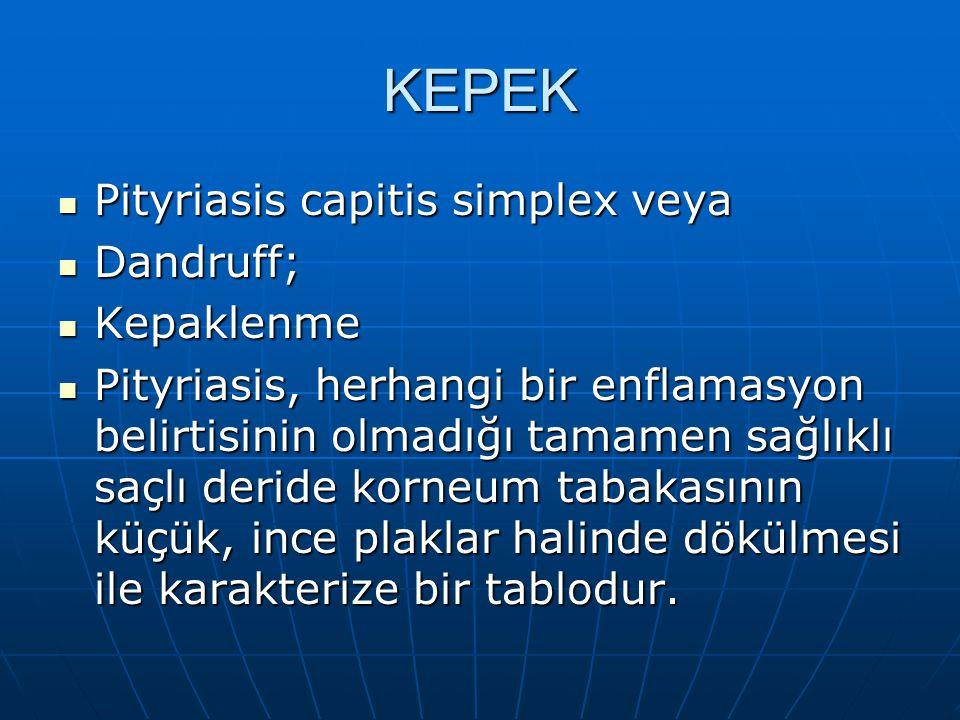 KEPEK Pityriasis capitis simplex veya Pityriasis capitis simplex veya Dandruff; Dandruff; Kepaklenme Kepaklenme Pityriasis, herhangi bir enflamasyon b