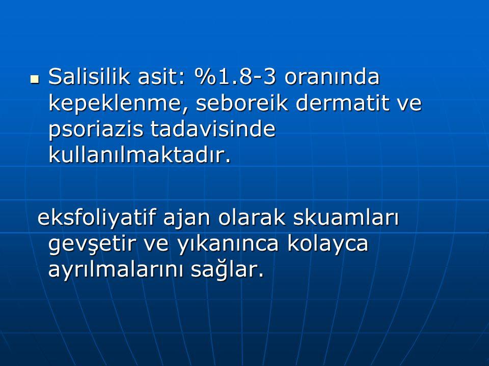 Salisilik asit: %1.8-3 oranında kepeklenme, seboreik dermatit ve psoriazis tadavisinde kullanılmaktadır. Salisilik asit: %1.8-3 oranında kepeklenme, s