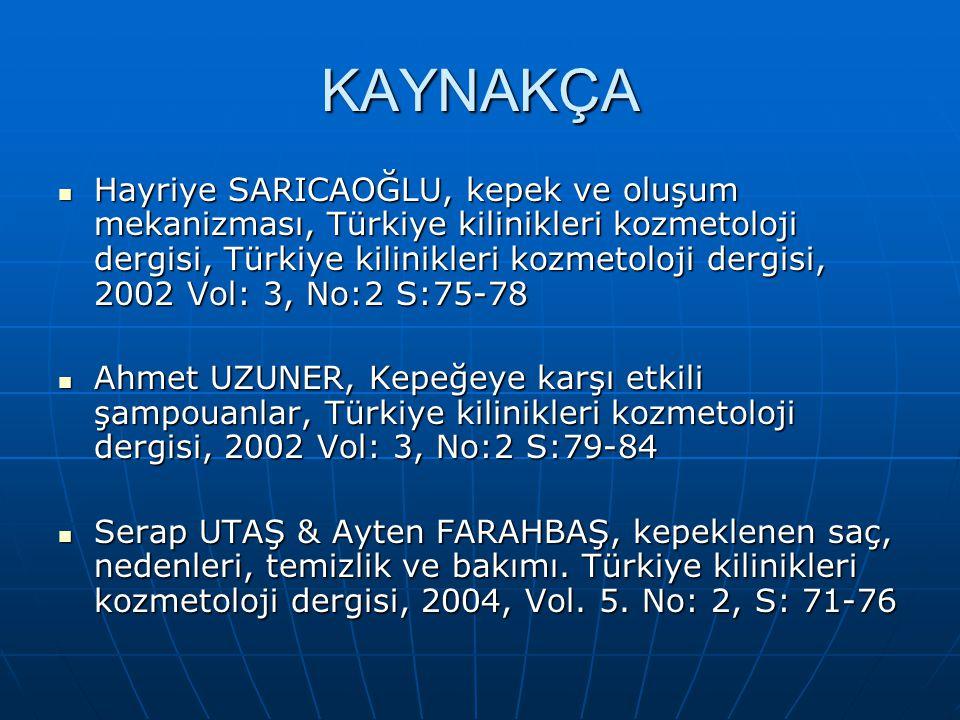 KAYNAKÇA Hayriye SARICAOĞLU, kepek ve oluşum mekanizması, Türkiye kilinikleri kozmetoloji dergisi, Türkiye kilinikleri kozmetoloji dergisi, 2002 Vol: