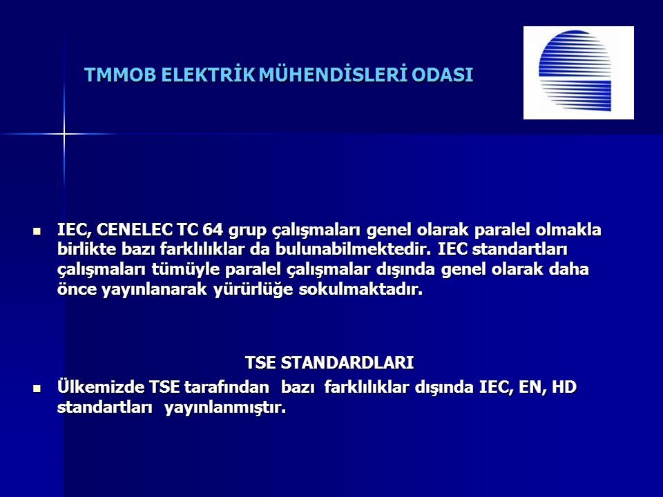IEC, CENELEC TC 64 grup çalışmaları genel olarak paralel olmakla birlikte bazı farklılıklar da bulunabilmektedir. IEC standartları çalışmaları tümüyle