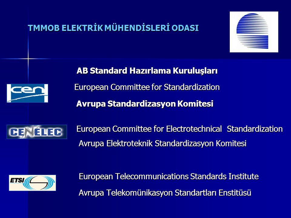 TMMOB ELEKTRİK MÜHENDİSLERİ ODASI Türk Standartları Enstitüsü, Uluslararası (ISO ve IEC) ve Avrupa Birliği Standartlar Teşkilatları (CEN ve CENELEC)'nın üyesi ve ülkemizdeki tek temsilcisidir.