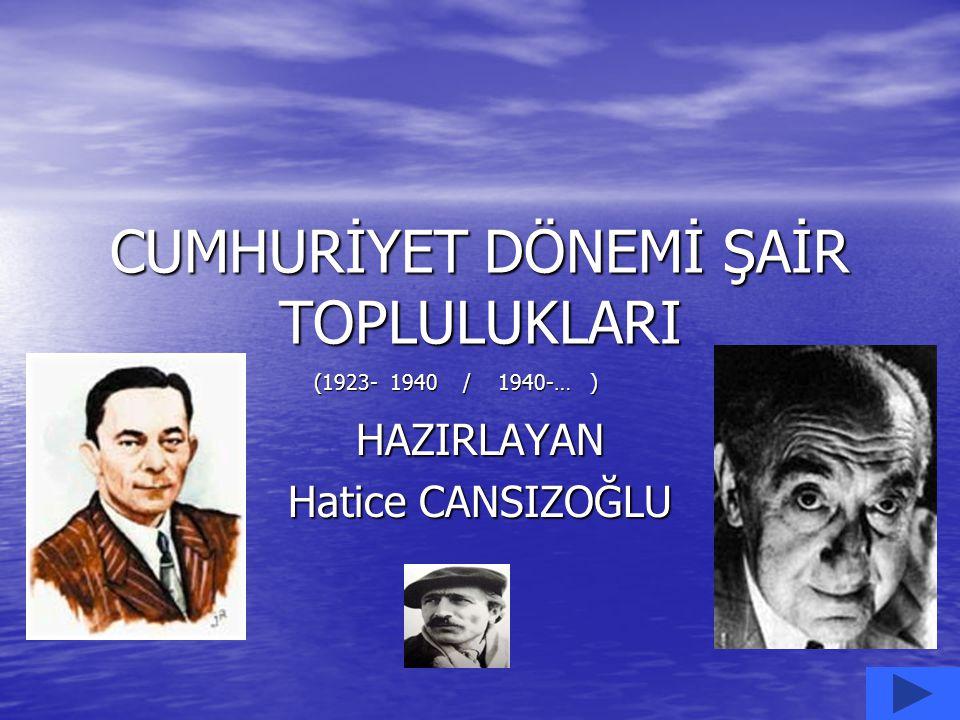 CUMHURİYET DÖNEMİ ŞAİR TOPLULUKLARI HAZIRLAYAN Hatice CANSIZOĞLU (1923- 1940 / 1940-… )