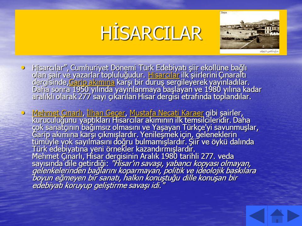 """HİSARCILAR Hisarcılar"""", Cumhuriyet Dönemi Türk Edebiyatı şiir ekollüne bağlı olan şair ve yazarlar topluluğudur. Hisarcılar ilk şiirlerini Çınaraltı d"""