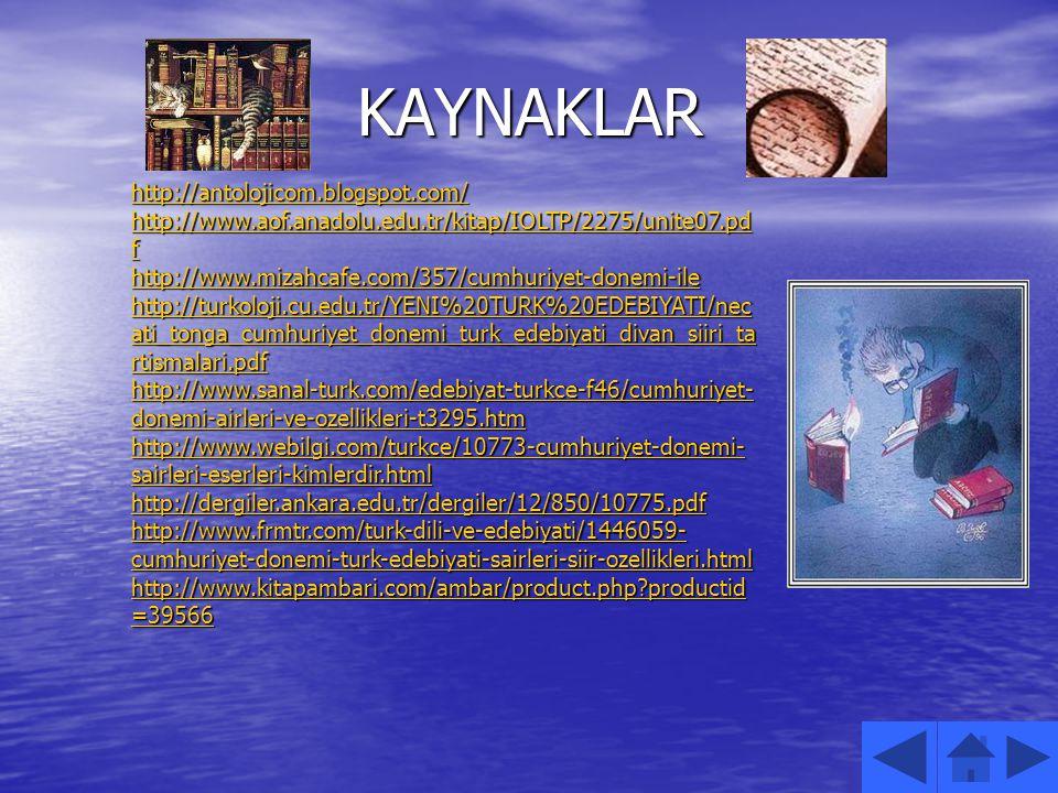 KAYNAKLAR http://antolojicom.blogspot.com/ http://www.aof.anadolu.edu.tr/kitap/IOLTP/2275/unite07.pd f http://www.aof.anadolu.edu.tr/kitap/IOLTP/2275/
