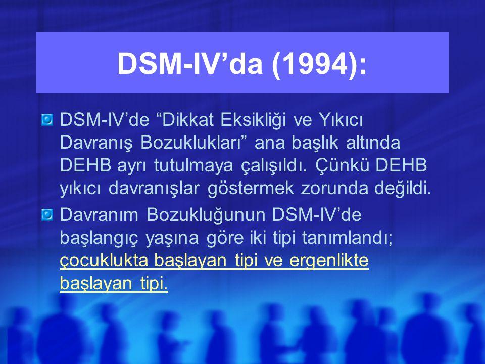 DSM-IV'da (1994): DSM-IV'de Dikkat Eksikliği ve Yıkıcı Davranış Bozuklukları ana başlık altında DEHB ayrı tutulmaya çalışıldı.