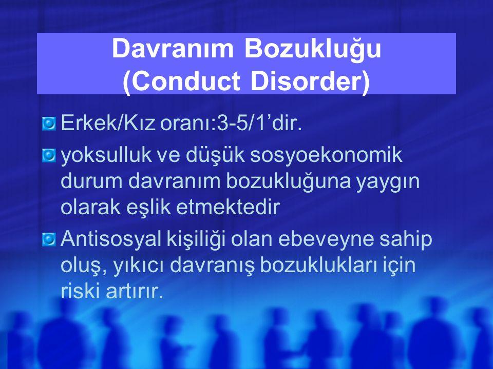 Davranım Bozukluğu (Conduct Disorder) Erkek/Kız oranı:3-5/1'dir.