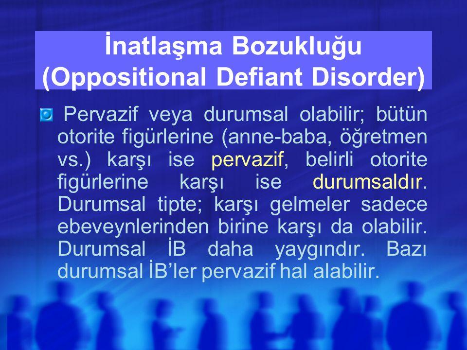 İnatlaşma Bozukluğu (Oppositional Defiant Disorder) Pervazif veya durumsal olabilir; bütün otorite figürlerine (anne-baba, öğretmen vs.) karşı ise pervazif, belirli otorite figürlerine karşı ise durumsaldır.