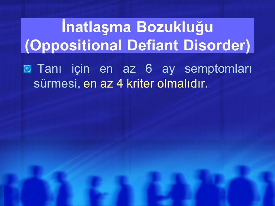 İnatlaşma Bozukluğu (Oppositional Defiant Disorder) Tanı için en az 6 ay semptomları sürmesi, en az 4 kriter olmalıdır.