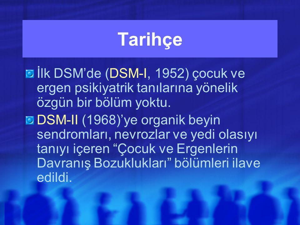 Tarihçe İlk DSM'de (DSM-I, 1952) çocuk ve ergen psikiyatrik tanılarına yönelik özgün bir bölüm yoktu.