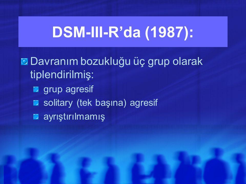 DSM-III-R'da (1987): Davranım bozukluğu üç grup olarak tiplendirilmiş: grup agresif solitary (tek başına) agresif ayrıştırılmamış