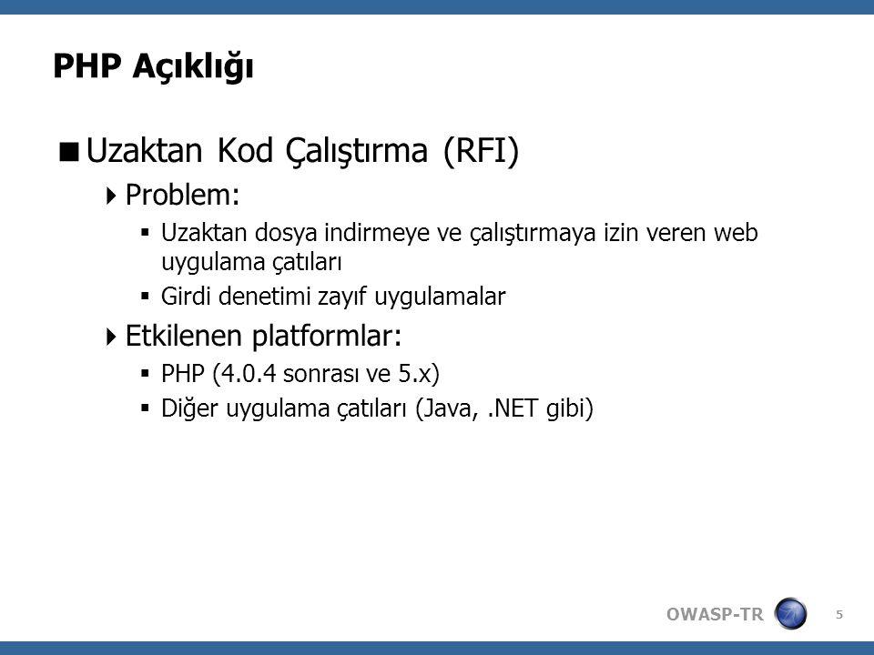 OWASP-TR 5 PHP Açıklığı  Uzaktan Kod Çalıştırma (RFI)  Problem:  Uzaktan dosya indirmeye ve çalıştırmaya izin veren web uygulama çatıları  Girdi d
