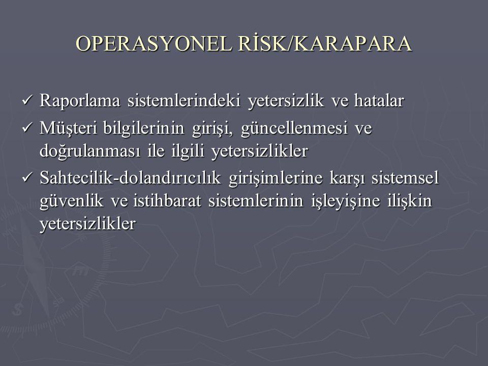 OPERASYONEL RİSK/KARAPARA Raporlama sistemlerindeki yetersizlik ve hatalar Raporlama sistemlerindeki yetersizlik ve hatalar Müşteri bilgilerinin giriş