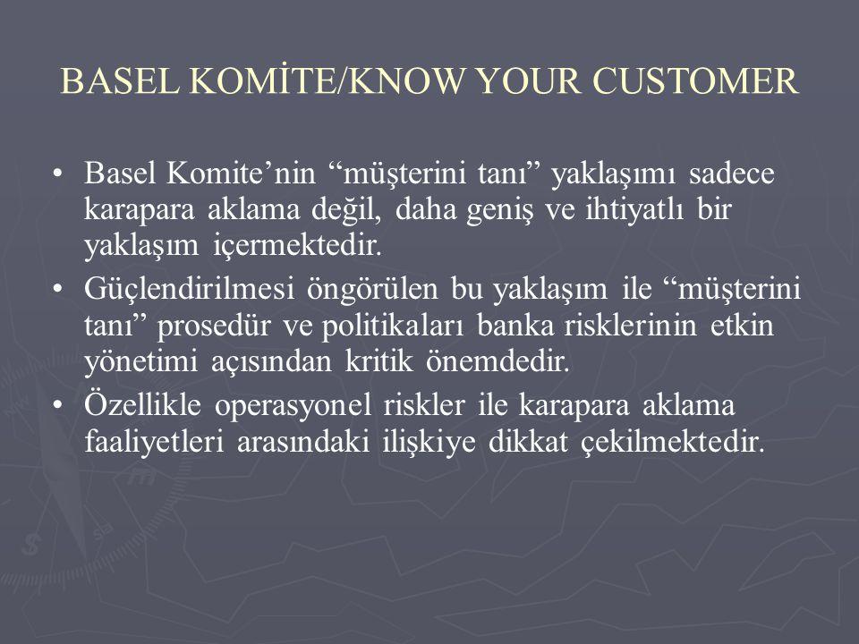 """BASEL KOMİTE/KNOW YOUR CUSTOMER Basel Komite'nin """"müşterini tanı"""" yaklaşımı sadece karapara aklama değil, daha geniş ve ihtiyatlı bir yaklaşım içermek"""
