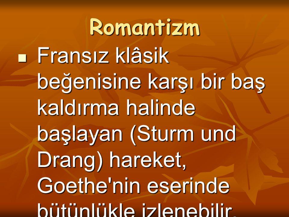 Romantizm Fransız klâsik beğenisine karşı bir baş kaldırma halinde başlayan (Sturm und Drang) hareket, Goethe'nin eserinde bütünlükle izlenebilir. Fra