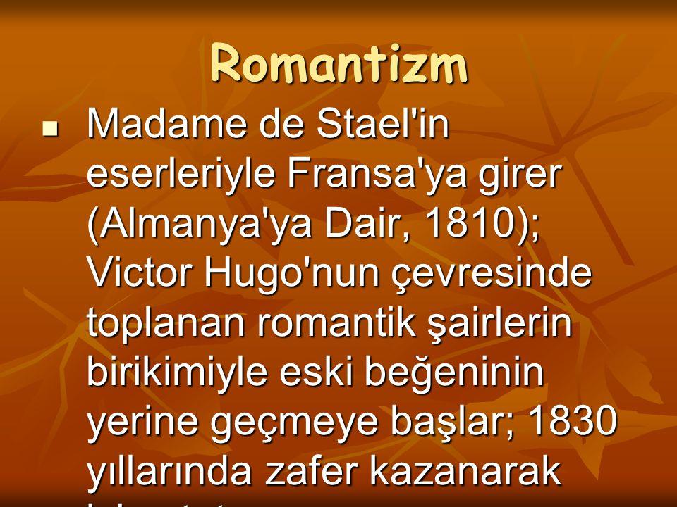 Romantizm Madame de Stael'in eserleriyle Fransa'ya girer (Almanya'ya Dair, 1810); Victor Hugo'nun çevresinde toplanan romantik şairlerin birikimiyle e