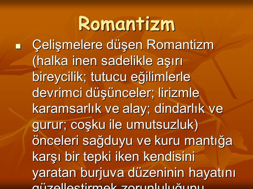 Romantizm Çelişmelere düşen Romantizm (halka inen sadelikle aşırı bireycilik; tutucu eğilimlerle devrimci düşünceler; lirizmle karamsarlık ve alay; di
