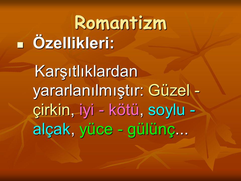 Romantizm Özellikleri: Özellikleri: Karşıtlıklardan yararlanılmıştır: Güzel - çirkin, iyi - kötü, soylu - alçak, yüce - gülünç... Karşıtlıklardan yara