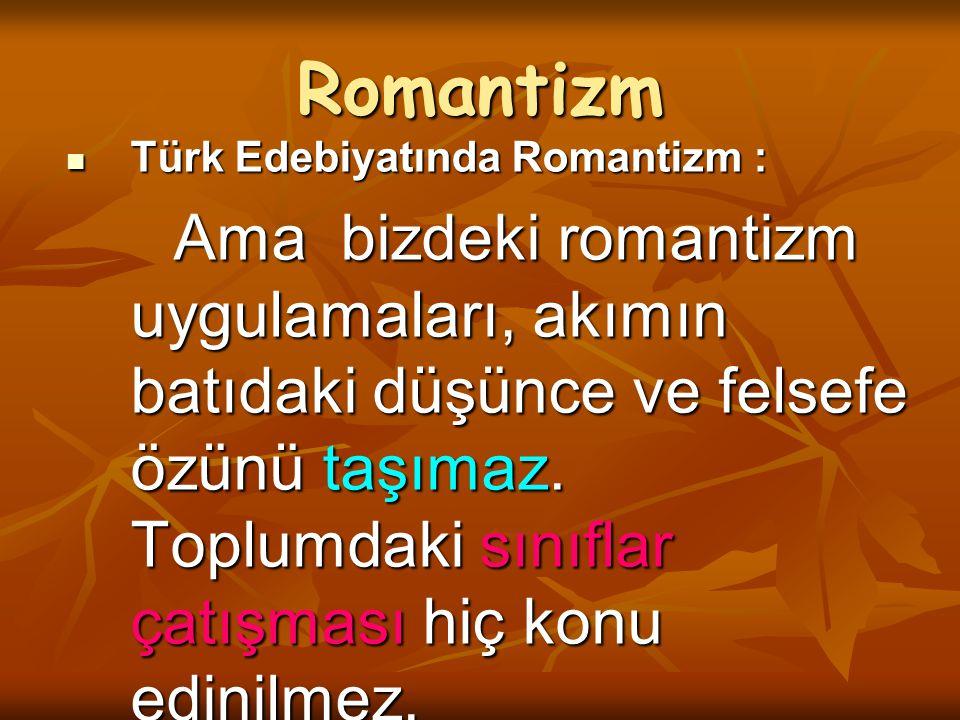 Romantizm Türk Edebiyatında Romantizm : Türk Edebiyatında Romantizm : Ama bizdeki romantizm uygulamaları, akımın batıdaki düşünce ve felsefe özünü taş