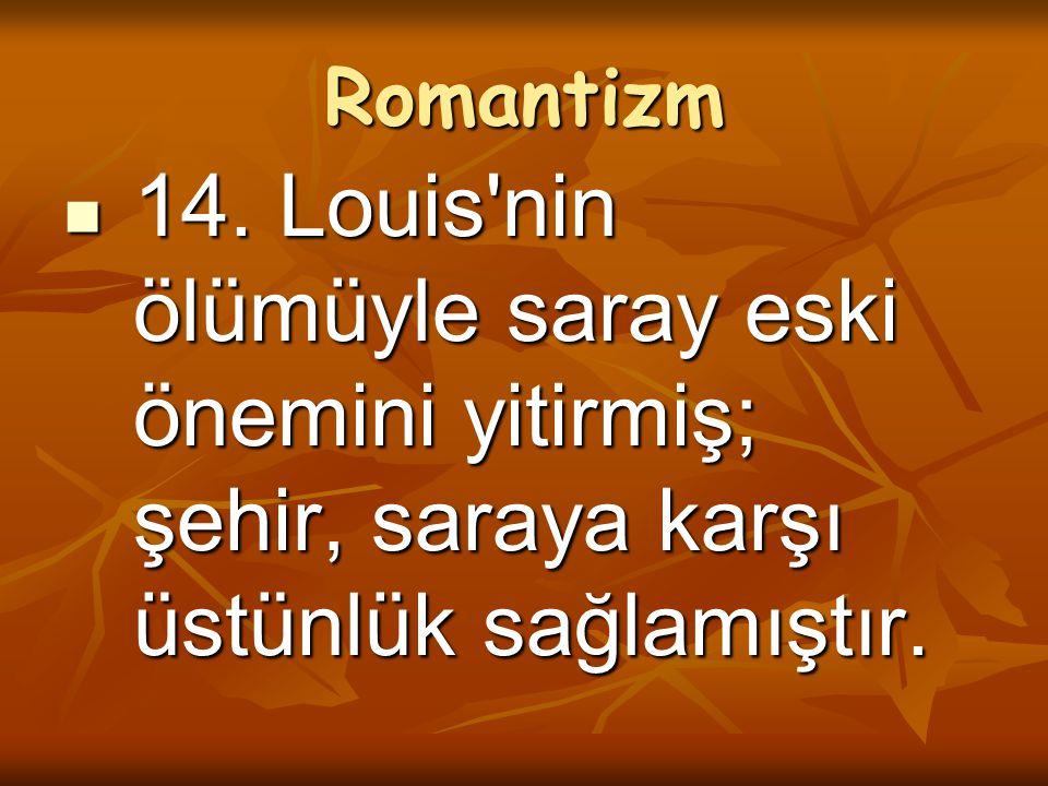 Romantizm 14. Louis'nin ölümüyle saray eski önemini yitirmiş; şehir, saraya karşı üstünlük sağlamıştır. 14. Louis'nin ölümüyle saray eski önemini yiti