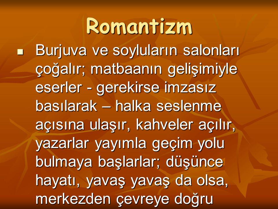Romantizm Özellikleri : Özellikleri : Klasisizmde ihmal edilen doğaya büyük bir sevgi gösterilmiştir.