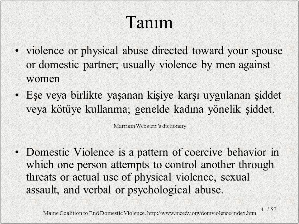 / 574 Tanım Domestic Violence is a pattern of coercive behavior in which one person attempts to control another through threats or actual use of physical violence, sexual assault, and verbal or psychological abuse.
