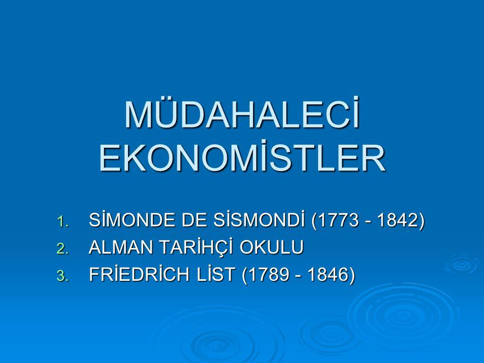 MÜDAHALECİ EKONOMİSTLER 1. SİMONDE DE SİSMONDİ (1773 - 1842) 2. ALMAN TARİHÇİ OKULU 3. FRİEDRİCH LİST (1789 - 1846)