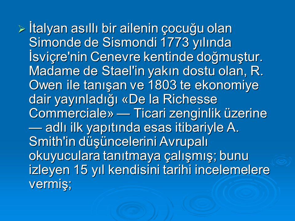  İtalyan asıllı bir ailenin çocuğu olan Simonde de Sismondi 1773 yılında İsviçre'nin Cenevre kentinde doğmuştur. Madame de Stael'in yakın dostu olan